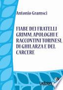 Fiabe dei fratelli Grimm, apologhi e raccontini torinesi, di Ghilarza e del carcere