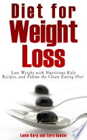 Diet for Weight Loss  Lose Weight with Nutritious Kale Recipes  and Follow the Clean Eating Diet