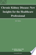 Chronic Kidney Disease: New Insights for the Healthcare Professional: 2013 Edition