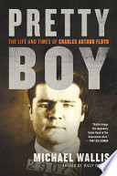 Pretty Boy  The Life and Times of Charles Arthur Floyd Book PDF