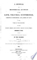 A journal or historical account of the life  travels  sufferings  Christian experiences  and labour of love in the work of the ministry of that ancient  eminent  and faithful servant of Jesus Christ  George Fox