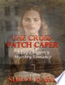 The Cross Patch Caper  A Cozy Regency Mystery Romance