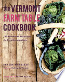 The Vermont Farm Table Cookbook 150 Home Grown Recipes From The Green Mountain State