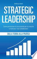 Strategic Leadership  Come posizionare la tua azienda per la crescita e motivare i tuoi collaboratori
