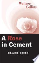 A Rose In Cement book