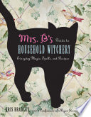Mrs  B s Guide to Household Witchery
