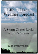 Life is Like a Weather Forecast ( A Storm Chaser Looks at Life's Storms )