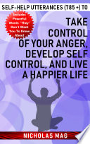 Self Help Utterances 785 To Take Control Of Your Anger Develop Self Control And Live A Happier Life