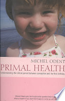 Primal Health, understanding the critical period between conception and the first birthday