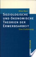 Soziologische und ökonomische Theorien der Erwerbsarbeit