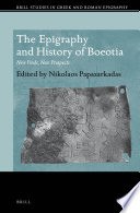 The Epigraphy And History Of Boeotia : of exciting new inscriptions, revisit older epigraphical material,...