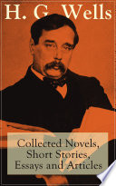 H  G  Wells  Collected Novels  Short Stories  Essays and Articles