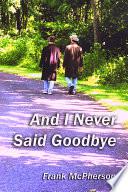 And I Never Said Goodbye