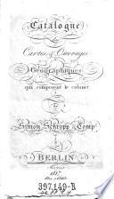 Catalogue des cartes et ouvrages geographiques qui composent le cabinet de Simon Schropp et Comp  a Berlin