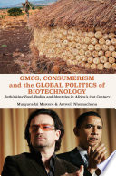 GMOs  Consumerism and the Global Politics of Biotechnology