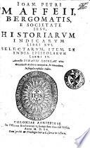 Historiarum indicarum libri XVI selectarum  item  ex India epistolarum libri IV  Accessit Ignatii Loiolae vita  Omnia ab auctore recognita   emendata