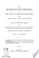 The Modern Bethesda  Or The Gift of Healing Restored Being Some Account of the Life and Labors of Dr  J  R  Newton