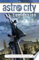 Astro City Vol. 2: Confession : wonders-of noble heroes and sinister villains-once...