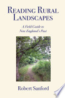 Reading Rural Landscapes  A Field Guide to New England s Past