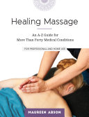 Healing Massage   An A Z Guide for More Than Forty Medical Conditions