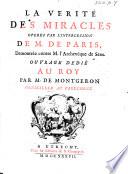 La verité des miracles operés par l'intercession de M. de Pâris, demontrée contre M. l'Archevêque de Sens