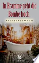 In Bramme geht die Bombe hoch: Kriminalroman