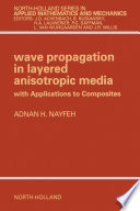 Wave Propagation In Layered Anisotropic Media : layered materials in general, and laminated fibrous...