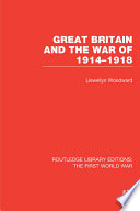 Great Britain and the War of 1914 1918  RLE The First World War