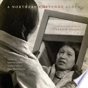 A Northern Cheyenne Album : photographs that document the lives of tribal...