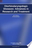 Otorhinolaryngologic Diseases  Advances in Research and Treatment  2011 Edition