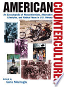 American Countercultures: An Encyclopedia of Nonconformists, Alternative Lifestyles, and Radical Ideas in U.S. History