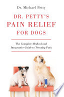 Dr Petty S Pain Relief For Dogs The Complete Medical And Integrative Guide To Treating Pain