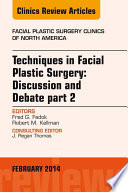Techniques in Facial Plastic Surgery  Discussion and Debate  Part II  An Issue of Facial Plastic Surgery Clinics
