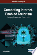 Combating Internet Enabled Terrorism  Emerging Research and Opportunities