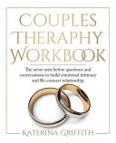 Couples Therapy Workbook: The Never Seen Before Questions and Conversations to Build Emotional Intimacy and Re-connect Relationship