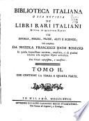 Biblioteca italiana  o sia Notizia  de  libri rari italiani divisa in quattro parti cio   istoria  poesia  prose  arti e scienze