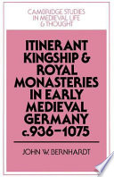 Itinerant Kingship and Royal Monasteries in Early Medieval Germany  C 936 1075