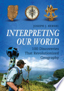 Interpreting Our World 100 Discoveries That Revolutionized Geography