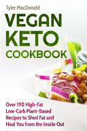 Vegan Keto Cookbook Over 190 High Fat Low Carb Plant Based Recipes To Shed Fat And Heal You From The Inside Out