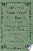 Historical Romances of John Buchan   A Lost Lady of Old Years  Witch Wood  Sir Quixote of the Moors