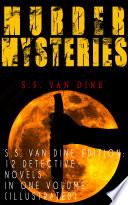 MURDER MYSTERIES   S S  Van Dine Edition  12 Detective Novels in One Volume  Illustrated