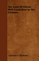 The Land of Gilead   With Excursions in the Lebanon