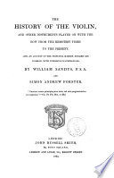 The History of the Violin and Other Instruments Played on with the Bow from the Remotest Times to the Present by William Sandys and Andrew Forster