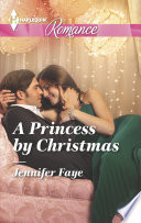 A Princess By Christmas : in snowy new york intent on protecting his...