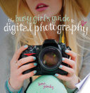The Busy Girl s Guide to Digital Photography