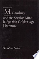 Melancholy and the Secular Mind in Spanish Golden Age Literature