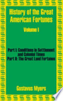 History of the Great American Fortunes  Volume One