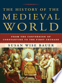 The History of the Medieval World  From the Conversion of Constantine to the First Crusade