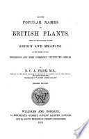 On The Popular Names Of British Plants Being An Explanation Of The Origin And Meaning Of The Names Of Our Indigenous And Most Commonly Cultivated Species