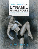 Draw It With Me - The Dynamic Female Figure: Anatomical, Gestural, Comic & Fine Art Studies of the Female Form in Dramatic Poses